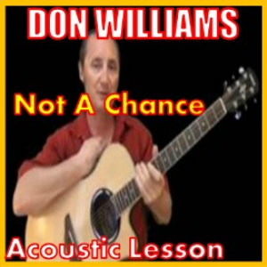 Learn to play Not A Chance by Don Williams | Movies and Videos | Educational