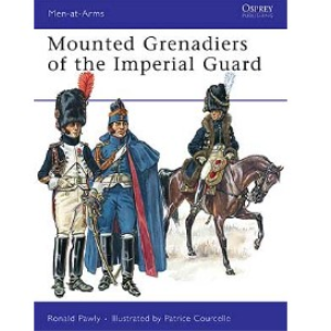 mounted grenadiers of the imperial guard (osprey men at arms 456)
