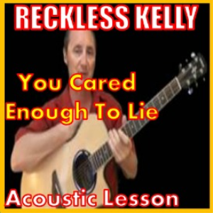 Learn to play You Cared Enough To Lie by Reckless Kelly | Movies and Videos | Educational