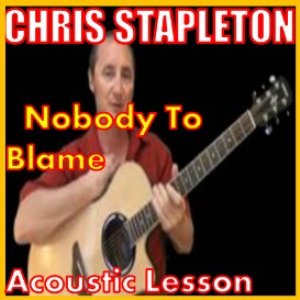 Learn to play Nobody To Blame by Chris Stapleton | Movies and Videos | Educational