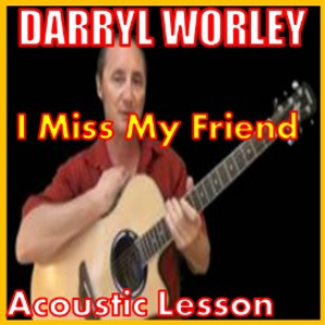 Learn to play I Miss My Friend by Darryl Worley | Movies and Videos | Educational