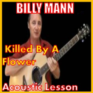 Learn to play Killed By A Flower by Billy Mann | Movies and Videos | Educational