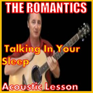 Learn to play Talking In Your Sleep by The Romantics | Movies and Videos | Educational