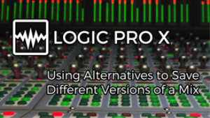 video - logic pro x - using alternatives to save different versions of a mix