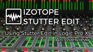 VIDEO - Using iZotope Stutter Edit in Logic Pro X | Movies and Videos | Educational