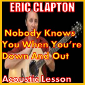 Learn to play Nobody Knows You When You're Down And Out by Eric Clapton | Movies and Videos | Educational