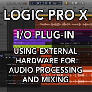 Logic Pro X - I/O Plug-in - Using External Hardware for Audio Processing and Mixing (VIDEO TUTORIAL) | Movies and Videos | Educational