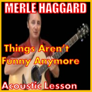 learn to play things aren't funny anymore by merle haggard