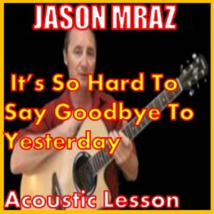 learn to play it's so hard to say goodbye to yesterday by jason mraz