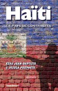 haïti, ce pays de contrastes, par esau jean-baptiste et jesula prophète