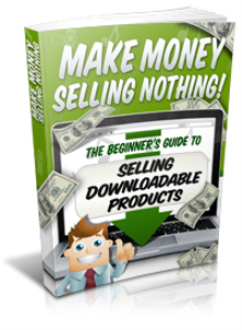 make money selling nothing-the beginner's guide to selling downloadable products