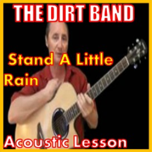 Learn to play Stand A Little Rain by The Dirt Band | Movies and Videos | Educational