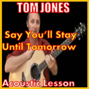 Learn to play Say you'll Stay Until Tomorrow by Tom Jones | Movies and Videos | Educational
