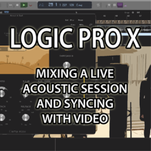 SESSION CONTENT - Logic Pro X - Mixing a Live Acoustic Session with Video | Movies and Videos | Educational