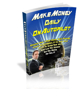 Make Money Daily On Auto Pilot | eBooks | Business and Money