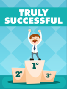truly successful - step by step information that you need to be successful