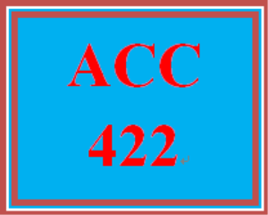 ACC 422 Entire Course | eBooks | Education