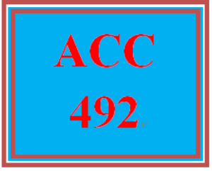 ACC 492 Entire Course | eBooks | Education