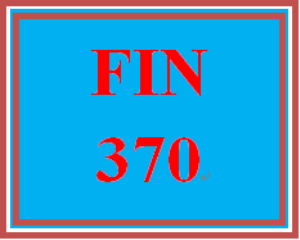FIN 370 Entire Course | eBooks | Education