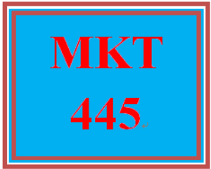 MKT 445 Entire Course | eBooks | Education