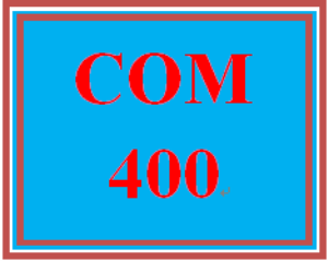COM 400 Entire Course | eBooks | Education