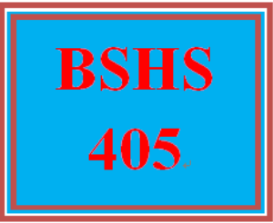 BSHS 405 Entire Course | eBooks | Education