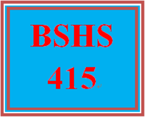 BSHS 415 Entire Course | eBooks | Education