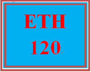 ETH 120 Entire Course | eBooks | Education