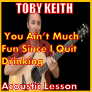 you ain't much fun since i quit drinking by toby keith