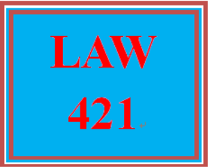 LAW 421 Entire Course | eBooks | Education