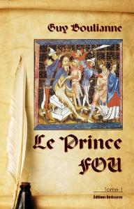 Le Prince Fou (tome 1), par Guy Boulianne | eBooks | History