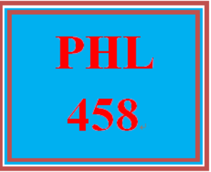 PHL 458 Entire Course | eBooks | Education