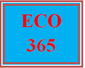ECO 365 Entire Course | eBooks | Education