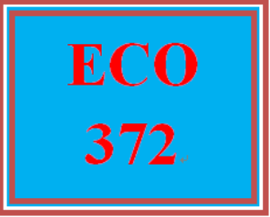 ECO 372 Entire Course | eBooks | Education