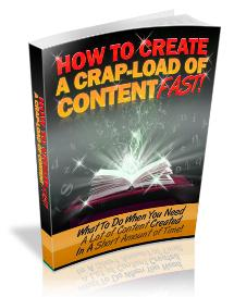 how to create a crap-load of content fast