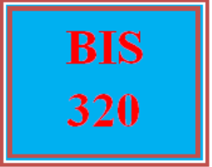 BIS 320 Entire Course | eBooks | Education