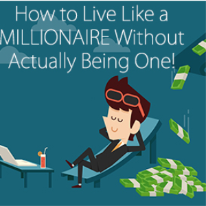 how to live like a millionaire without actually being one!