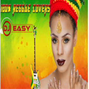 100% reggae covers of popular songs mix ,rnb ?pop,country, inna reggae by djeasy