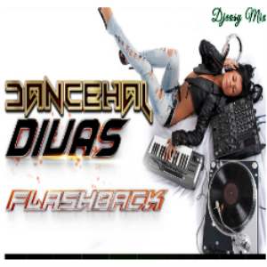 dancehall divas flashback mixtape {2000 - 2012}  mix by djeasy