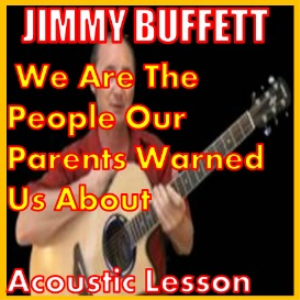 Learn to play We Are The People Our Parents Warned Us About  by Jimmy Buffett | Movies and Videos | Educational