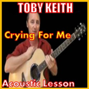 Learn to play Crying For Me by Toby Keith | Movies and Videos | Educational