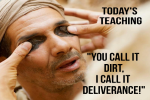 you call it dirt, i call it deliverance
