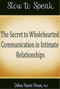 slow to speak: the secret to wholehearted communication in intimate relationships