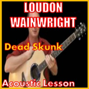 learn to play dead skunk by loudon wainwright