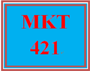 MKT 421 Entire Course | eBooks | Education
