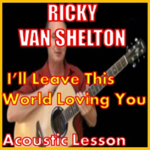 learn to play i'll leave this world loving you by ricky van shelton