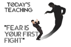 fear is your first fight!