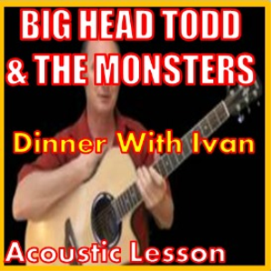 Learn to play Dinner With Ivan with Big Head Todd | Movies and Videos | Educational