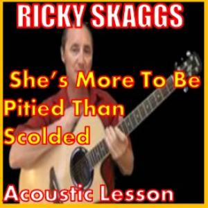 Learn to play She's More To Be Pitied Than Scolded by  Ricky Skaggs | Movies and Videos | Educational