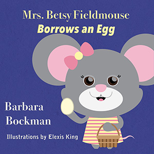 mrs. betsy fieldmouse borrows an egg